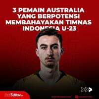 3-pemain-australia-berpotensi-membahayakan-timnas-indonesia-u-23