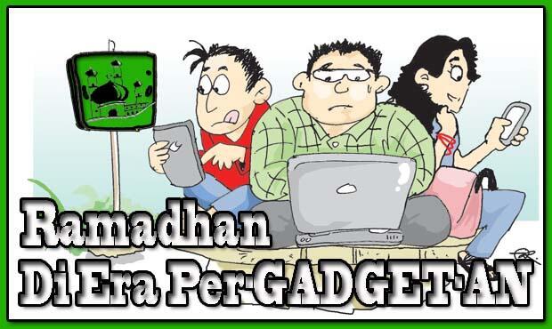 Ramadhan Di Era Per-GADGET-An