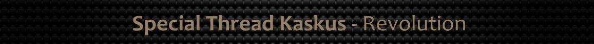 ₪ ★ Special Thread Kaskus - REVOLUTION ★ ₪ - Part 19
