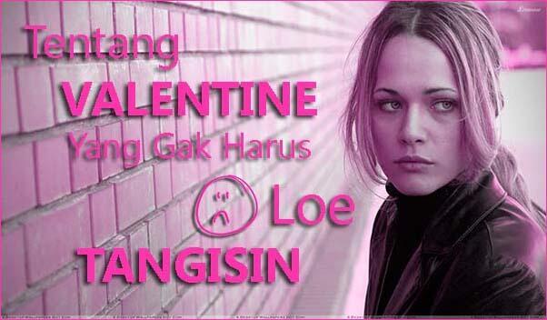 [Khusus Jomblo] Tentang Valentine Yang Gak Harus Loe Tangisin
