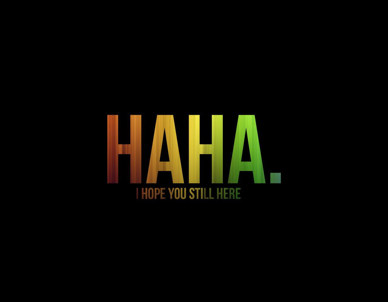 HAHA. I Hope You Still Here (True Story)