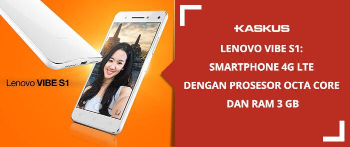 Lenovo Vibe S1: Smartphone 4G LTE Dengan Prosesor Octa Core dan RAM 3 GB