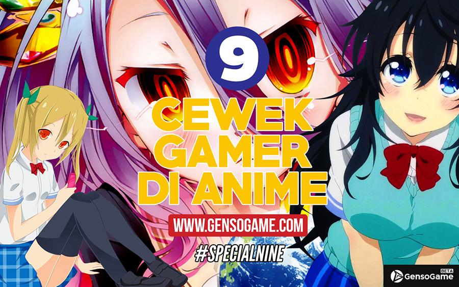 9 Cewek Gamer di Anime