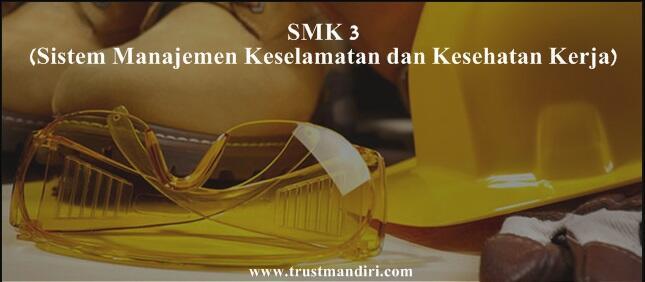 SMK3 (Sistem Manajemen Keselamatan dan Kesehatan Kerja)
