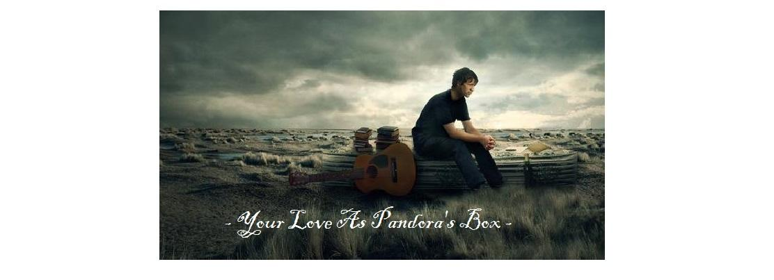 Your Love As Pandora's Box