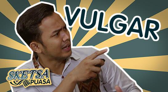 Sketsa Puasa 08 : Vulgar