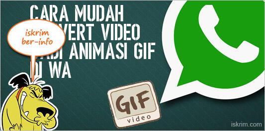 Begini, Cara Mudah Convert File Video Ke Animasi Gif Di WhatsApp (Tutorial)