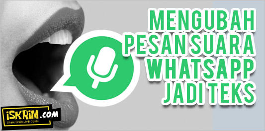 TIPS Merubah Pesan Suara WhatsApp Jadi Versi Teks
