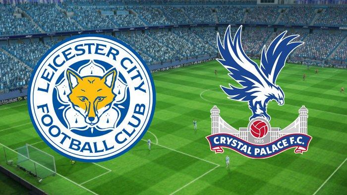 Live Streaming Leicester City vs Crystal Palace, Tonton Pukul 19.30 WIB Malam Ini!