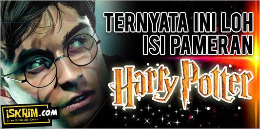 Jalan-jalan Ke Pameran Harry Potter, Yuk Gan (Isinya Seperti Ini Loh!)