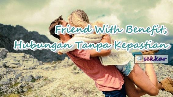 Friend With Benefit, Hubungan Tanpa Kepastian