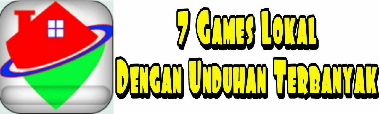 [TOP 7] 7 Games Lokal Dengan Unduhan Terbanyak Di PlayStore