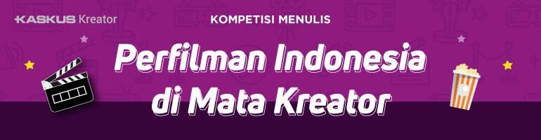 Wajah Perfilman Indonesia : antara Kreativitas, Kualitas dan Kuantitas