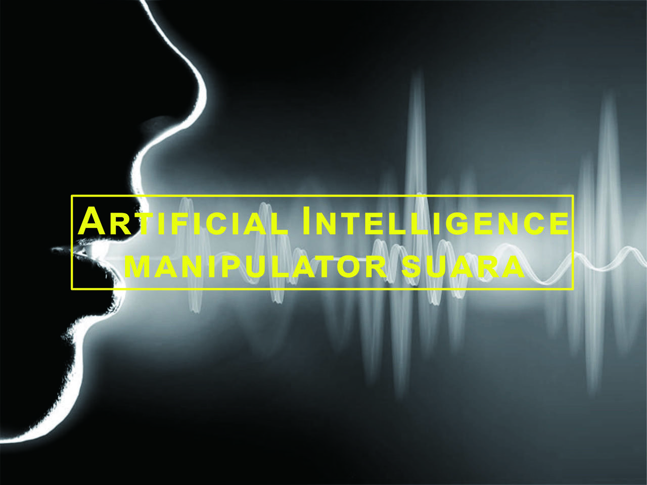 Ngeri, Artificial Intelligence Ini Bisa Memanipulasi Suara Siapapun