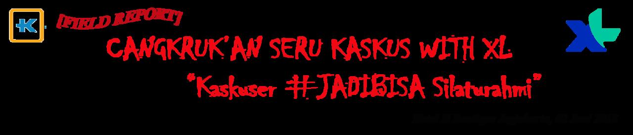 [FR] CANGKRUK'AN SERU KASKUS WITH XL Kaskuser #JadiBisa Silaturahmi