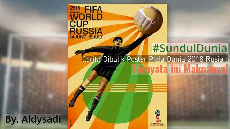 #SundulDunia Cerita Dibalik Poster Piala Dunia 2018 Rusia : Ternyata ini Maknanya!
