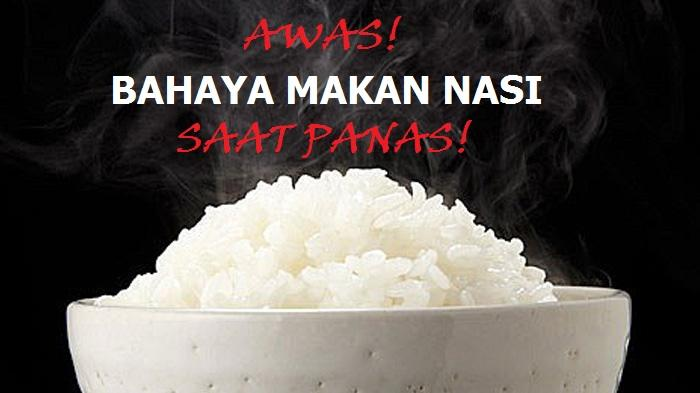 Awas! Bahaya Makan Nasi Saat Sedang Panas!