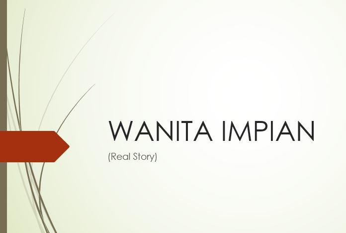 Wanita Impian (real story)
