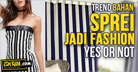 Trend Bahan Sprei Jadi Fashion, Yes Or Not, Ya? (Kejadian lucu dialami temen sendiri)