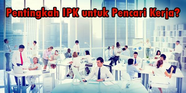 Pentingkah IPK Untuk Pencari Kerja?