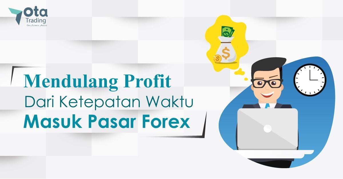 Kapan waktu terbaik masuk pasar forex? Ini jawabannya!