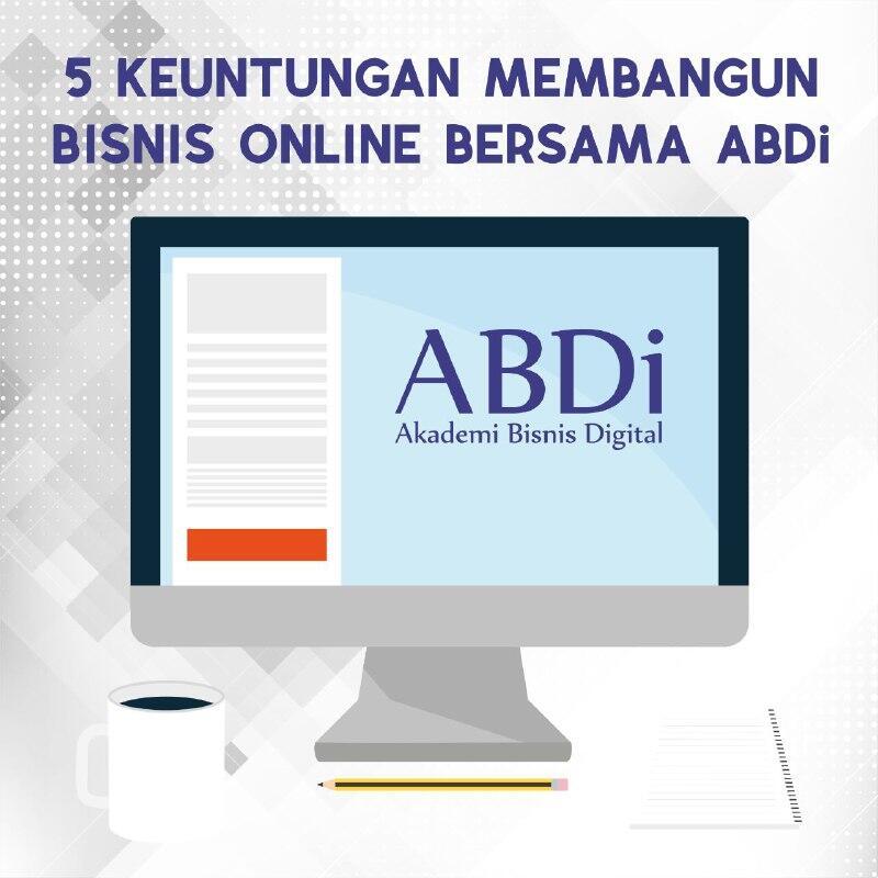 Belajar Bisnis Meraih Penghasilan Di Akademi Bisnis Digital Abdi