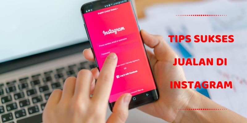 Sukses Jualan Online di Instagram dengan Tips Berikut