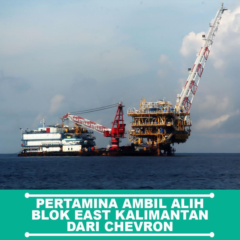Pertamina Ambil Alih Blok East Kalimantan Dari Chevron