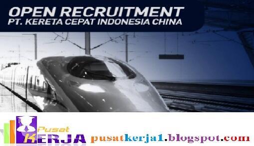 Lowongan Kerja BUMN Kereta Cepat Indonesia China Oktober 2018