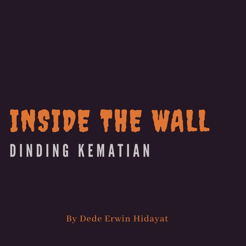 INSIDE THE WALL : DINDING KEMATIAN (HOROR, ROMANCE,DRAMA)