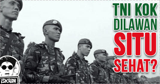 TNI Kok Dilawan, Situ Sehat Apa Lagi Gabut?