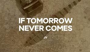 [Renungan]IF TOMORROW NEVER COMES
