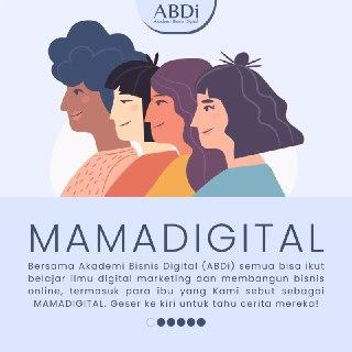 MAMA DIGITAL with ABDI semua Bisa Ikut Belajar Ilmu Digital Marketing