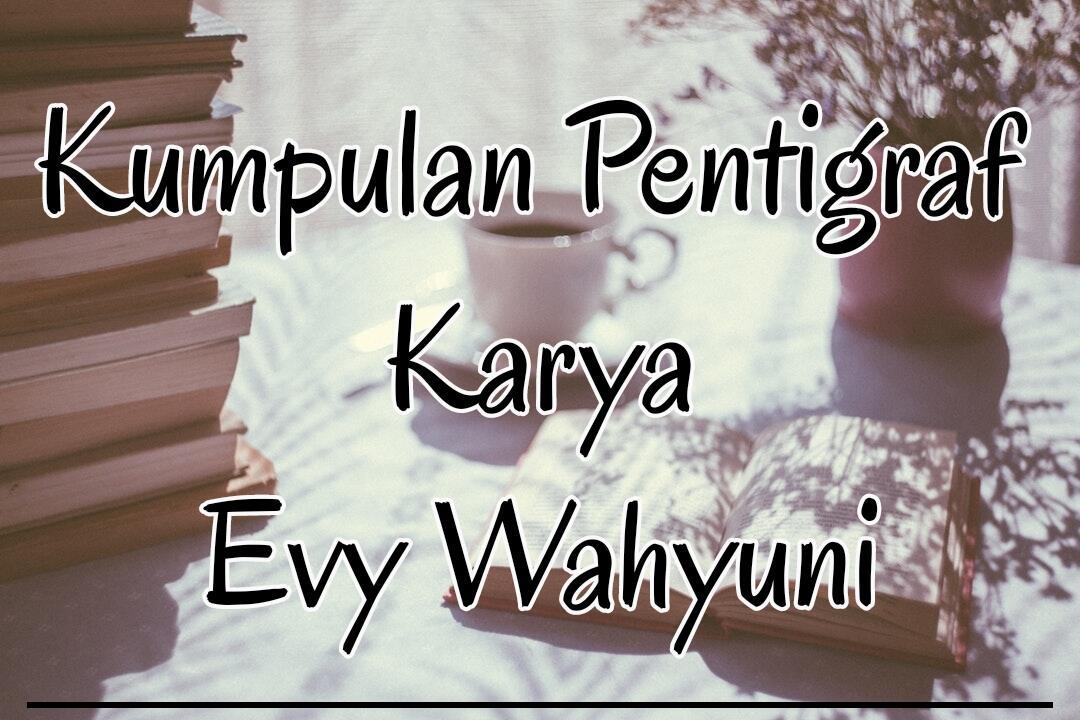 Kumpulan Pentigraf Karya Evy Wahyuni