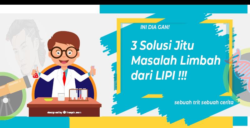 Ini Dia Gan! 3 Solusi Jitu Masalah Limbah dari LIPI!