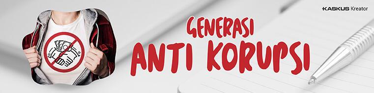 """GENERASI ANTI KORUPSI"" INDONESIA Bebas Korupsi Indonesia Jaya"