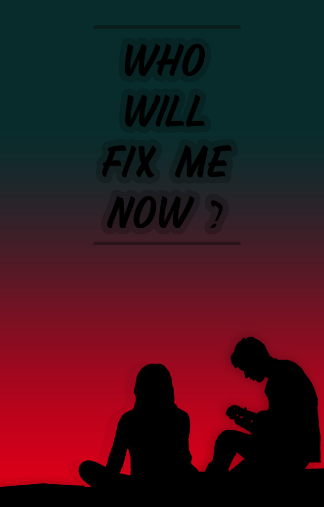 Who Will Fix Me Now?