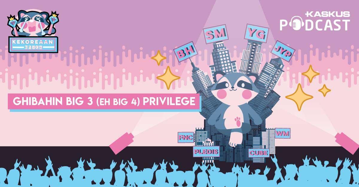 Podcast Kekoreaan Ep. 3: Ghibahin Manajemen Big 3 (eh Big 4) Privilege