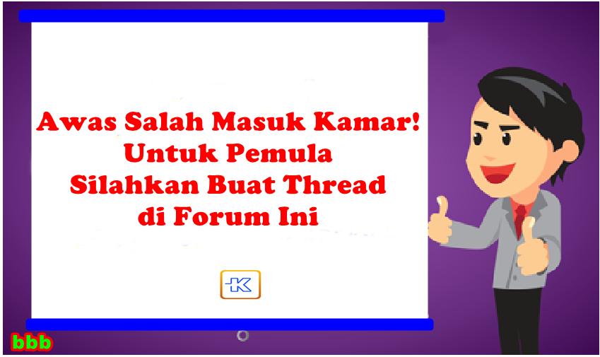 Awas Salah Masuk Kamar di Kaskus! Khusus Pemula Silahkan Buat Thread di Forum Ini