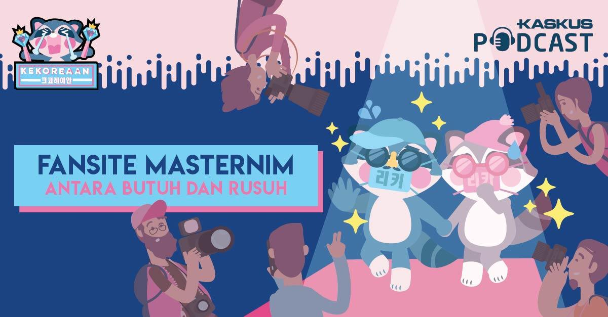 Podcast Kekoreaan Eps. 7: Fansite Masternim, antara Butuh dan Rusuh