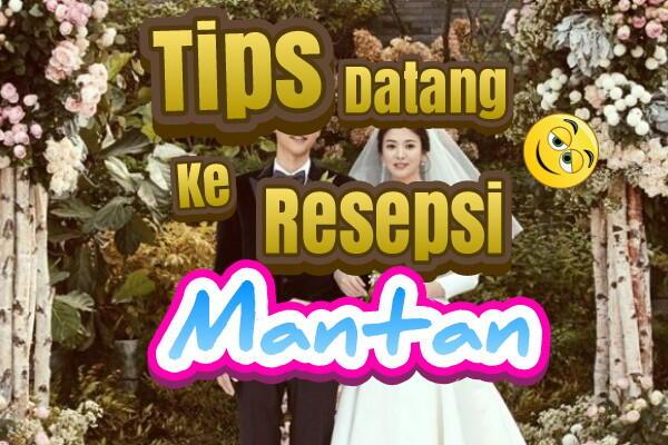 Tips Datang ke Resepsi Mantan