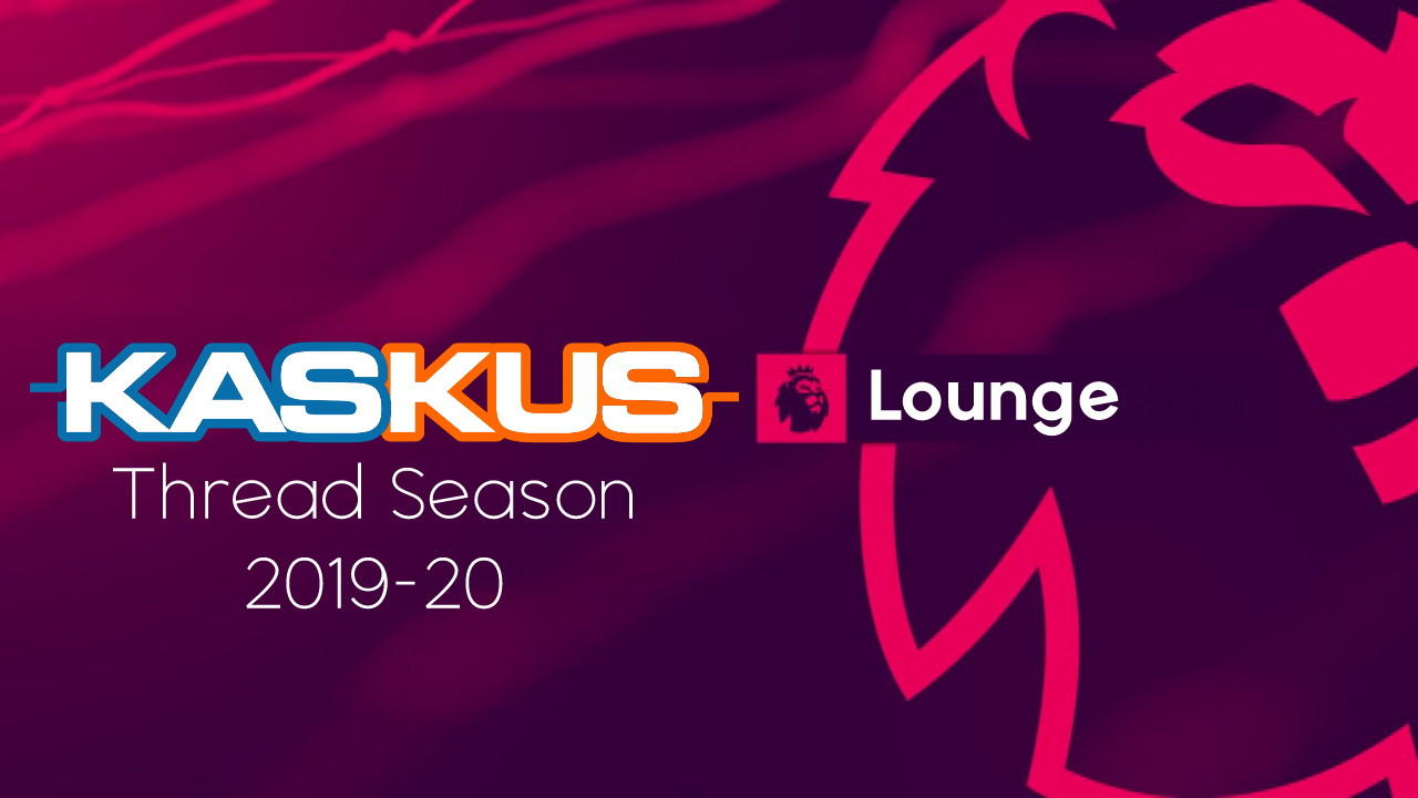 • Lounge Premier League Season 2019-20 • The Greatest Show On The Earth •