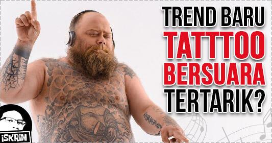 Sekarang Zamannya Trend Tattoo Bisa Bersuara, Udah Tau Belum Gan?