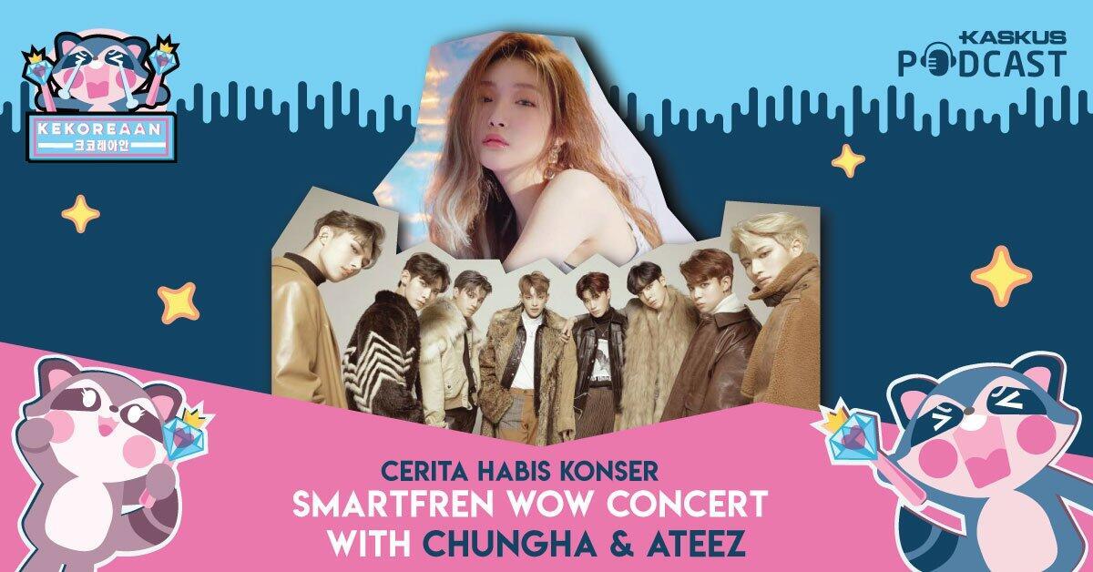 Podcast Kekorean Cerita Habis Konser: Smartfren WOW Concert, Ada Chungha & Ateez!