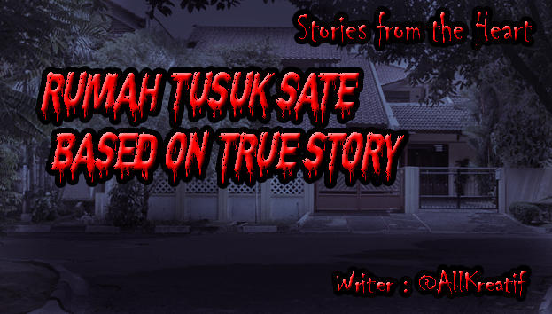 RUMAH TUSUK SATE (BASED ON TRUE STORY)