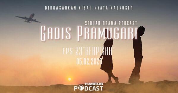 Podcast Indonesia Gadis Pramugari Eps. 23 Berpisah