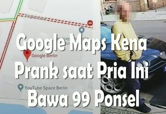 Viral Video Seorang Laki-laki Prank Google Maps, Hanya dengan 99 Ponsel! Kok Bisa?