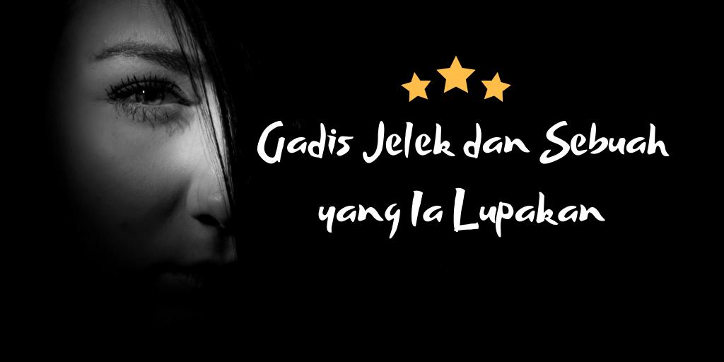 [LOVE LETTER 4] Gadis Jelek dan Sebuah yang Ia Lupakan