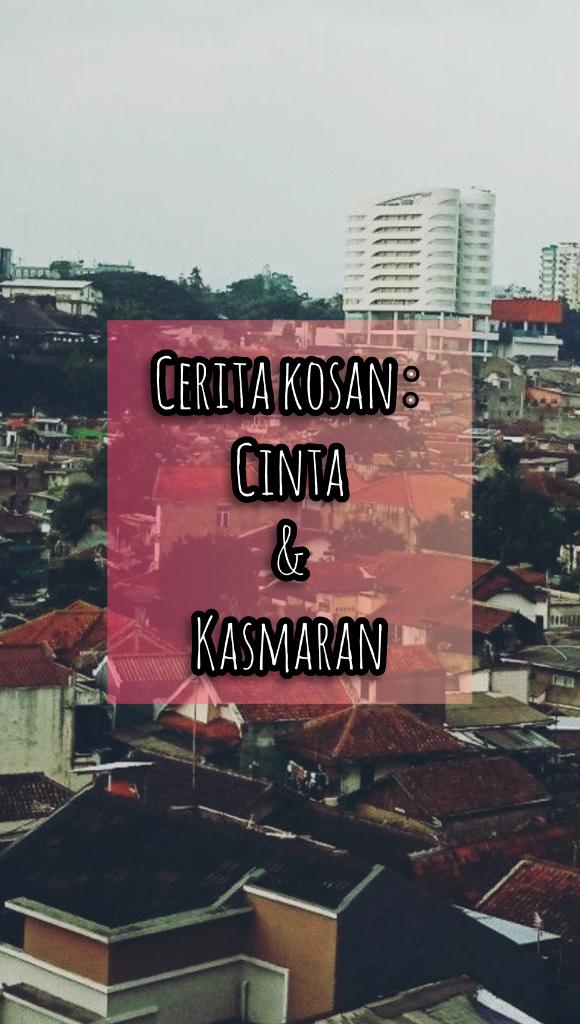 CERITA KOSAN : CINTA & KASMARAN (Inspired By True Story)