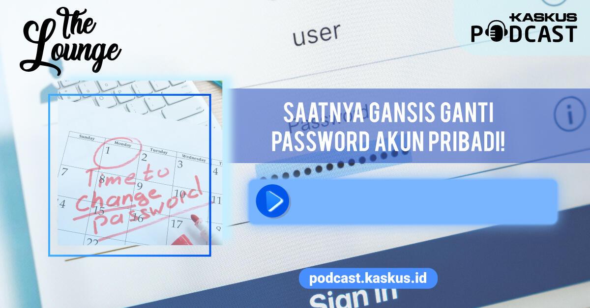 Saatnya Gansis Ganti Password Akun Pribadi!